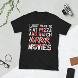 I Just Want To Eat Pizza And Watch Horror Movies Unisex T-Shirt