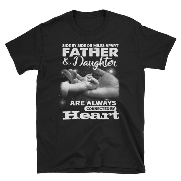 Side By Side Or Miles Apart Father And Daughter Are Always Connected By Heart Unisex T-Shirt