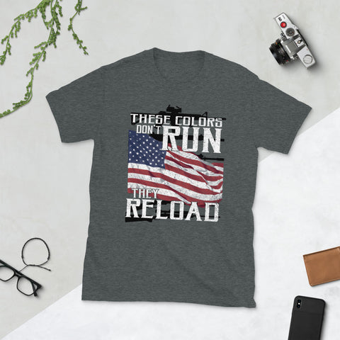These Colors Don't Run They Reload Unisex T-Shirt