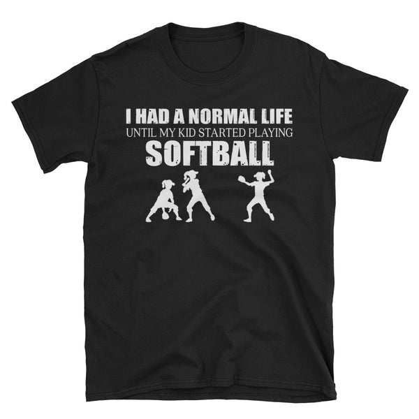 I Had A Normal Life Until My Kid Started Playing Softball T-Shirt