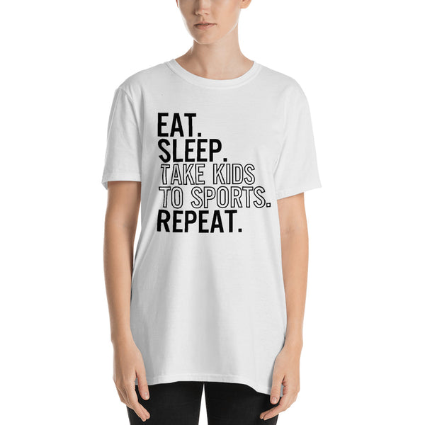 Eat Sleep Take Kids To Sports Repeat Unisex T-Shirt