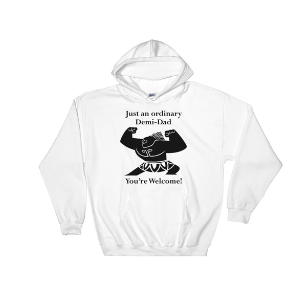 Just An Ordinary Demi-Dad You're Welcome Hooded Sweatshirt