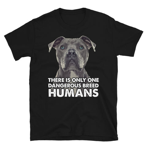 PitBull Dog There Is Only One Dangerous Breed Humans Unisex T-Shirt
