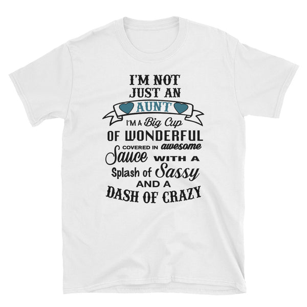 I'm Not Just An Aunt I'm A Big Cup Of Wonderful Unisex T-Shirt