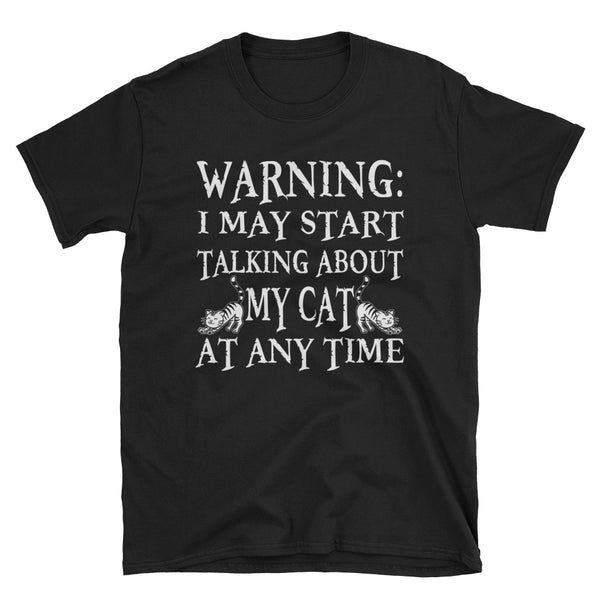 Warning I May Start Talking About My Cat At Any Time Unisex T-Shirt