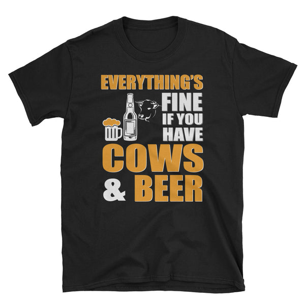 Everything's Fine If You Have Cows And Beer Unisex T-Shirt