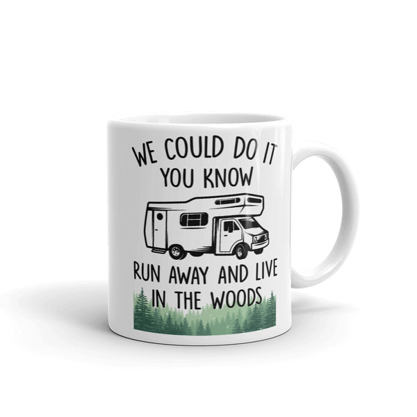 We Could Do It You Know Run Away And Live In The Woods Mug