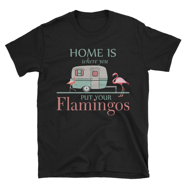 Home Is Where You Put Your Flamingos T-Shirt