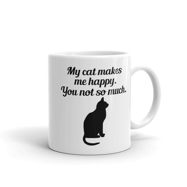 My Cat Makes Me Happy You Not So Much Mug