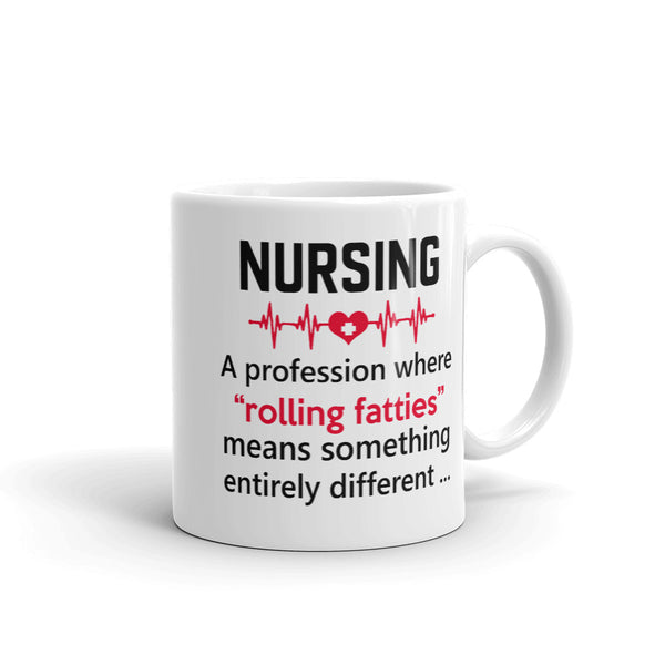 Nursing A Profession Where Rolling Fatties Means Something Entirely Different Mug