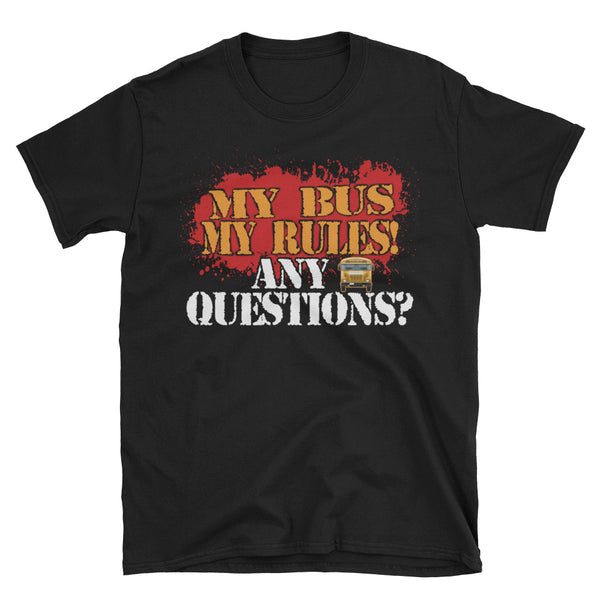 My Bus My Rules Any Question Unisex T-Shirt