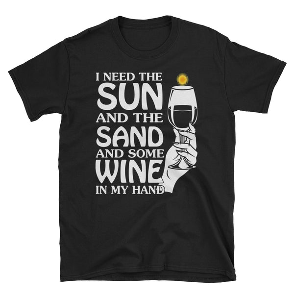 I Need The Sun And The Sand And Some Wine In My Hand Unisex T-Shirt