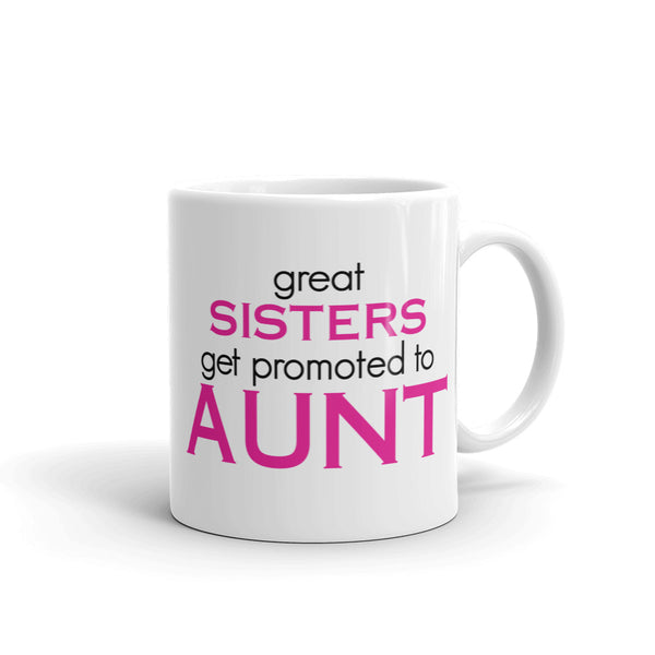 Great Sisters Get Promoted To Aunt Mug