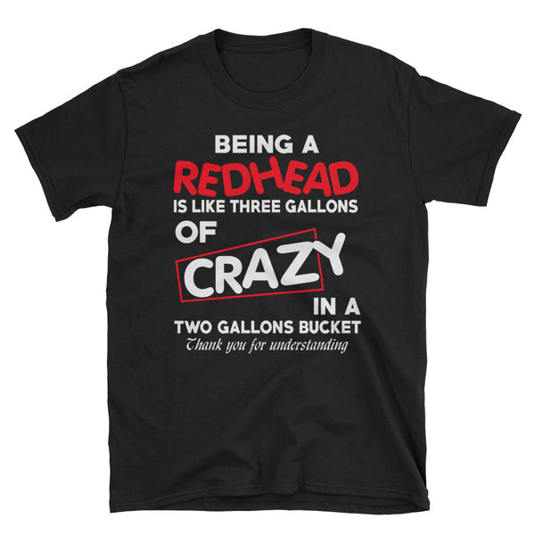 Being A Redhead Is Like Three Gallons Of Crazy In A Two Gallons Bucket Unisex T-Shirt
