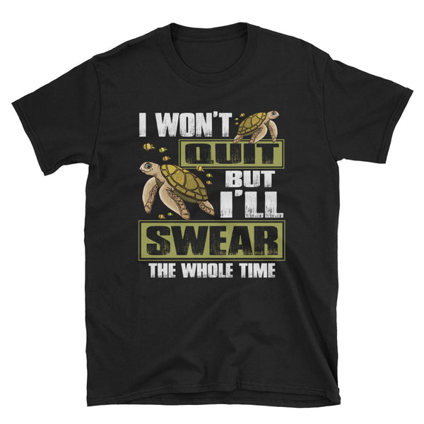 Turtle I Won't Quit But I'll Swear The Whole Time Unisex T-Shirt