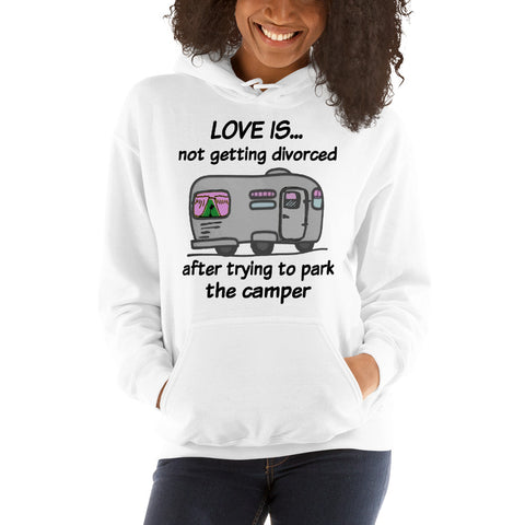Love Is Not Getting Divorced After Trying To Park The Camper Hooded Sweatshirt
