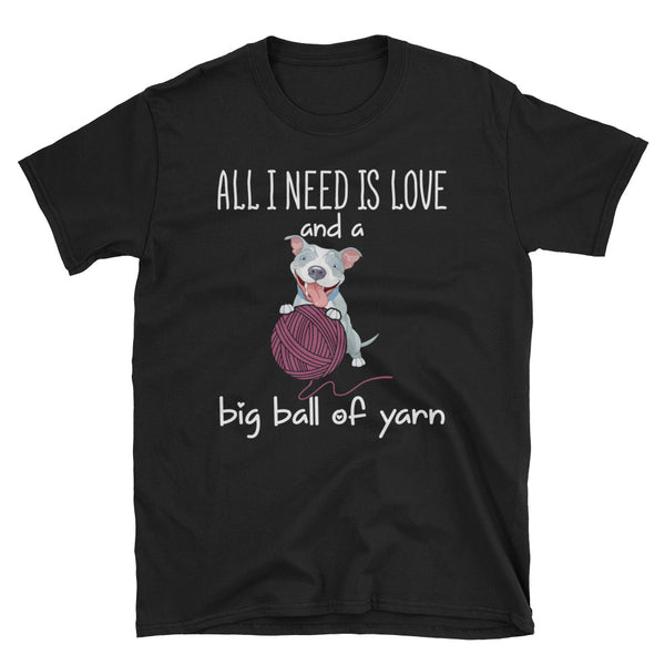 All I Need Is Love And A Big Ball Of Yarn Unisex T-Shirt