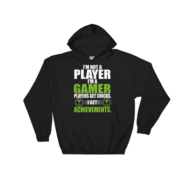 I'm Not A Player I'm A Gamer Players Get Chicks I Get Achievements Hooded Sweatshirt