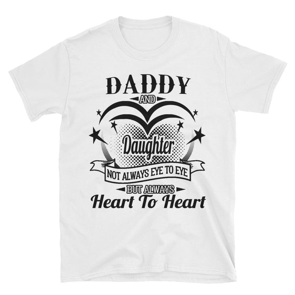 Daddy And Daughter Not Always Eye To Eye But Always Heart To Heart Unisex T-Shirt