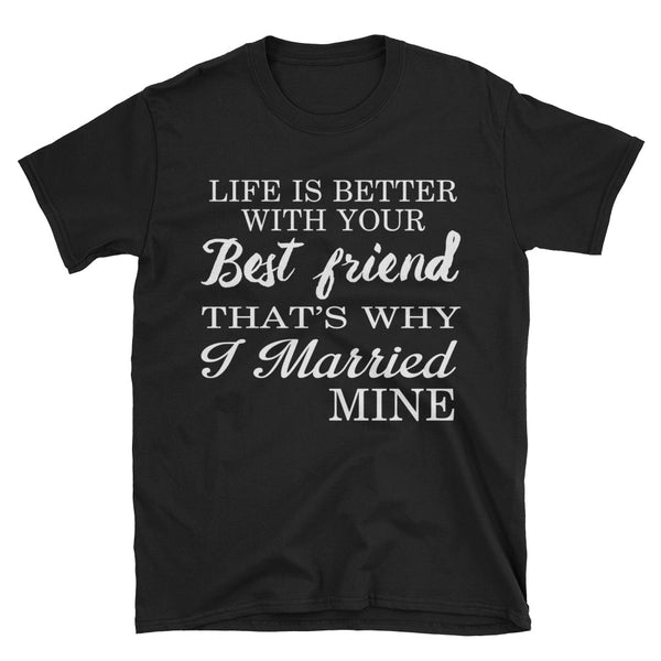 Life Is Better With Your Best Friend That's Why I Married Mine Unisex T-Shirt