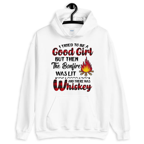 I Tried To Be A Good Girl But Then The Bonfire Was Lit And There Was Whiskey Hooded Sweatshirt