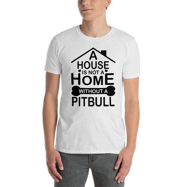 A House Is Not A Home Without A Pitbull Unisex T-Shirt