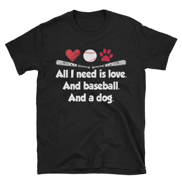 All I Need Is Love And Baseball And A Dog Unisex T-Shirt