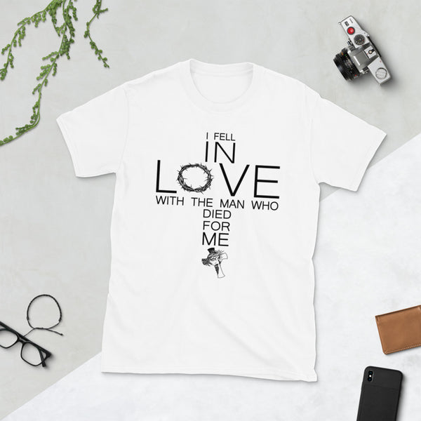 Cross Thorn I Fell In Love With The Man Who Died For Me Unisex T-Shirt