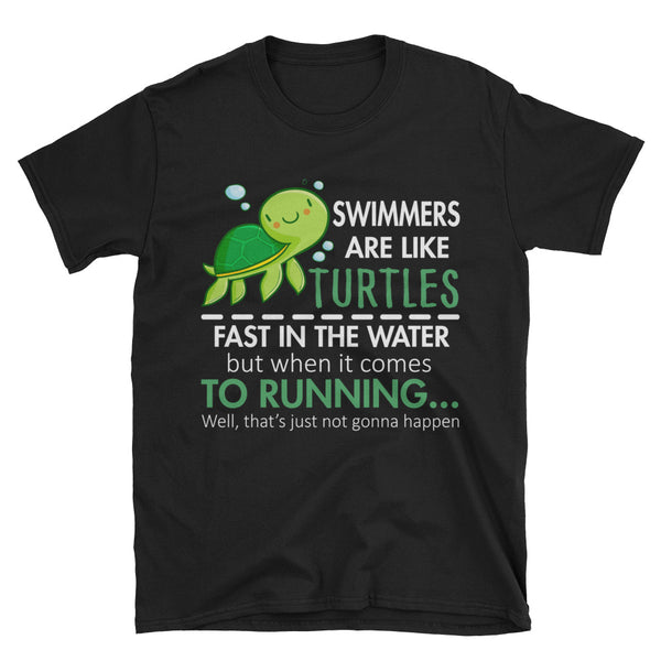 Swimmers Are Like Turtles, Fast In The Water But When It Comes To Running Unisex T-Shirt