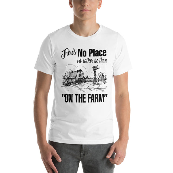 There's No Place I'd Rather Be Than On The Farm Unisex T-Shirt