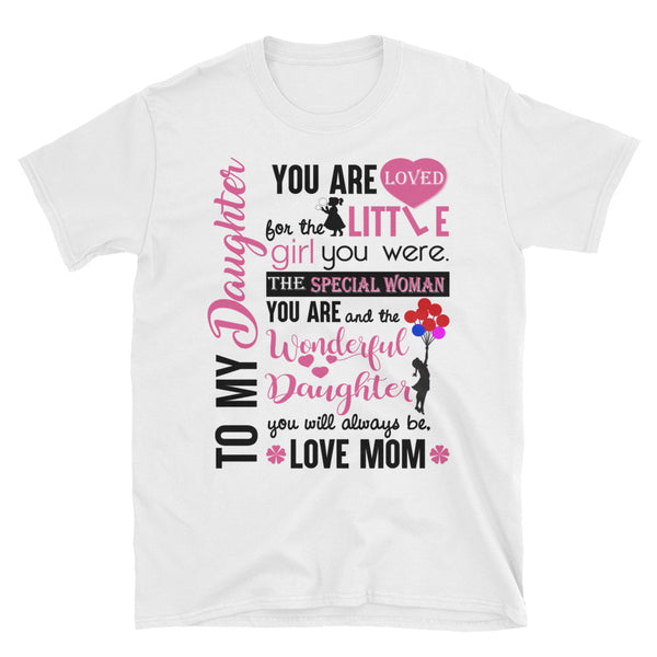 To My Daughter You Are Loved For The Little Girl You Were Unisex T-Shirt