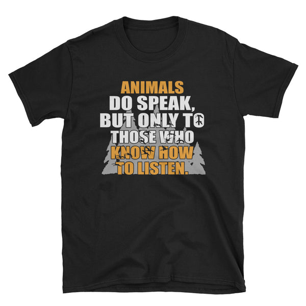 Animals Do Speak But Only To Those Who Know How To Listen Unisex T-Shirt