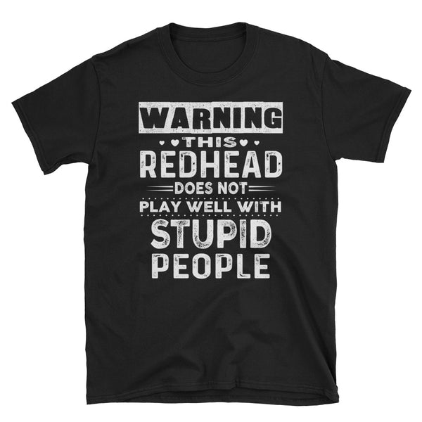 Warning This Redhead Does Not Play Well With Stupid People Unisex T-Shirt