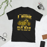 Motorbike Motorcycle I Know I Ride Like An Old Man Try To Keep Up Unisex T-Shirt