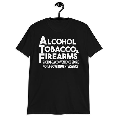 Alcohol Tobacco And Firearms Should Be A Convenience Store Unisex T-Shirt