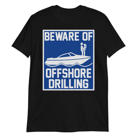 Funny Boat Beware Of Offshore Drilling Unisex T-Shirt