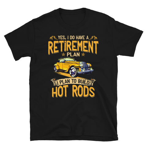 Vintage Retro Car Yes I Do Have A Retirement Plan I Plan To Build Hot Rods Unisex T-Shirt