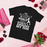 Yes Actually The World Does Revolve Around My Dog Unisex T-Shirt