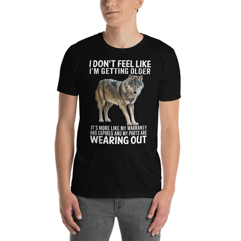 Wolf I Don't Feel Like I'm Getting Older It's More Like My Warranty Unisex T-Shirt
