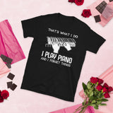 That's What I Do I Play Piano And I Forget Things Unisex T-Shirt