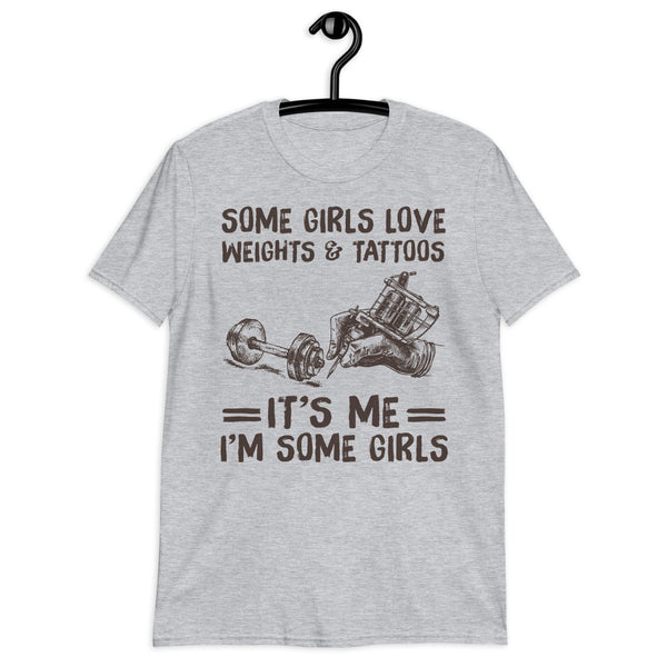 Dumbbell Weight Some Girls Love Weights And Tattoos It's Me I'm Some Girls Unisex T-Shirt