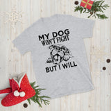 Pitbull My Dog Won't Fight But I Will Unisex T-Shirt