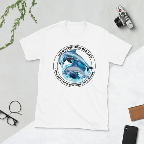 No Matter How Old I Am I Still Get Excited Everytime I See Dolphins Unisex T-Shirt
