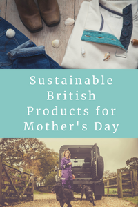 Sustainable British Products for Mother's Day