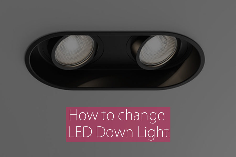 How to change LED Down Light?