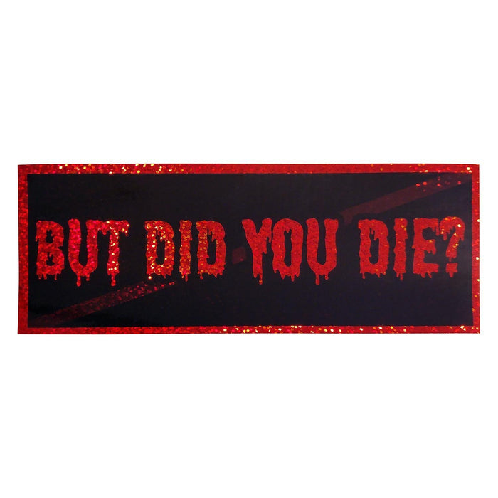 But Did You Die? Glitter Slap Sticker