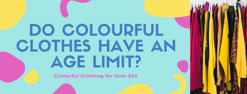 """Colourful Clothing for Overs 60s, even 50s, with quote """"Do colourful clothes have an age limit"""" at Euphoria Boutique"""