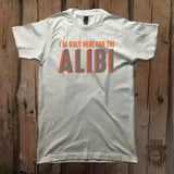I'm Only Here For The Alibi - Unisex - Grizzly Where