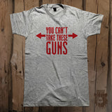 You Can't Take These Guns Graphic Tee - Unisex - Grizzly Where