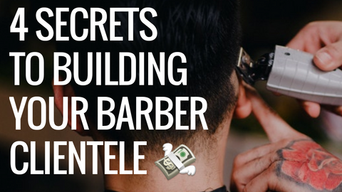 4 Secrets To Promoting & Building Barber Clientele